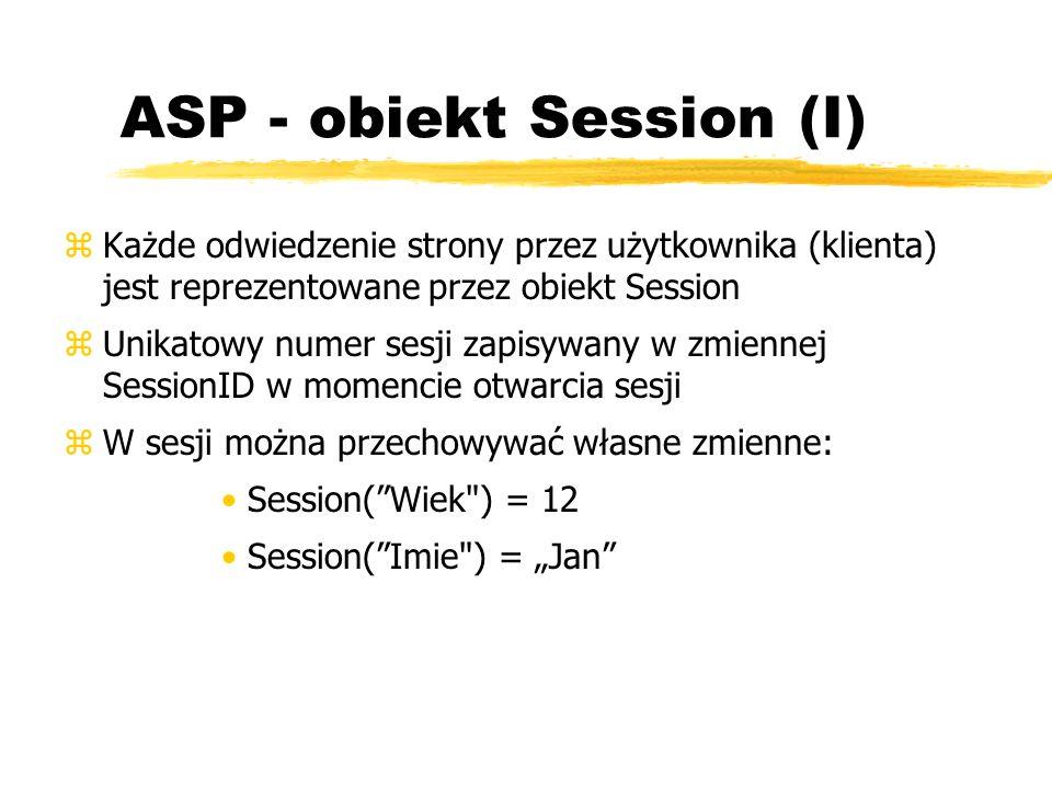 ASP - obiekt Session (I) zKażde odwiedzenie strony przez użytkownika (klienta) jest reprezentowane przez obiekt Session zUnikatowy numer sesji zapisyw