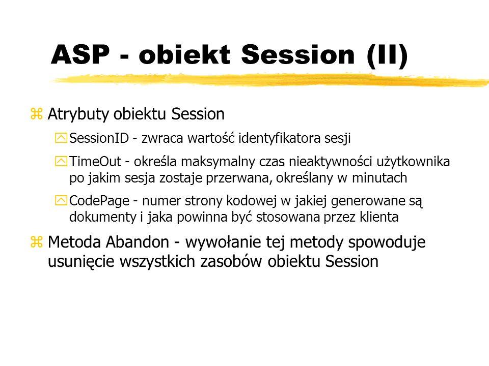 ASP - obiekt Session (II) zAtrybuty obiektu Session ySessionID - zwraca wartość identyfikatora sesji yTimeOut - określa maksymalny czas nieaktywności