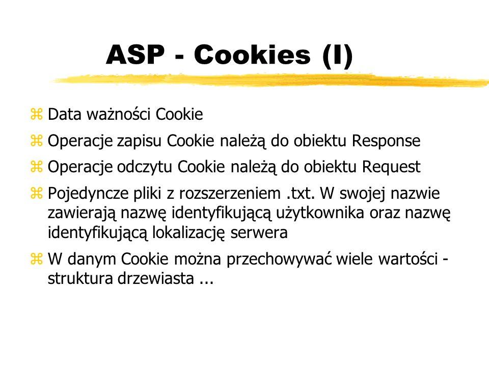 ASP - Cookies (I) zData ważności Cookie zOperacje zapisu Cookie należą do obiektu Response zOperacje odczytu Cookie należą do obiektu Request zPojedyn