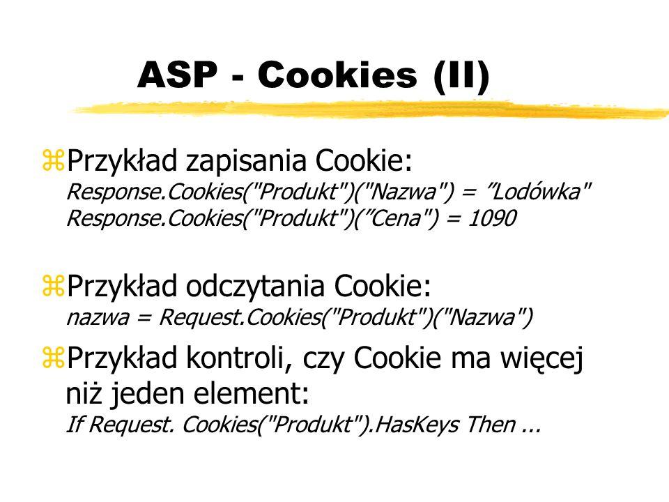 ASP - Cookies (II) zPrzykład zapisania Cookie: Response.Cookies(