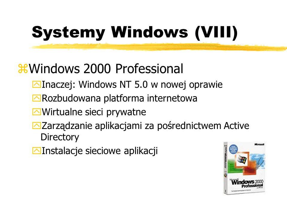 Systemy Windows (VIII) zWindows 2000 Professional yInaczej: Windows NT 5.0 w nowej oprawie yRozbudowana platforma internetowa yWirtualne sieci prywatn