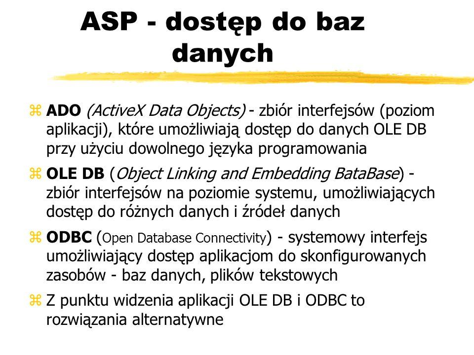 ASP - dostęp do baz danych zADO (ActiveX Data Objects) - zbiór interfejsów (poziom aplikacji), które umożliwiają dostęp do danych OLE DB przy użyciu d
