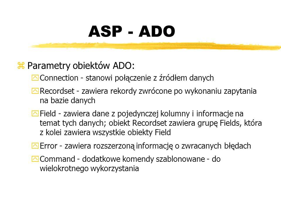 ASP - ADO zParametry obiektów ADO: yConnection - stanowi połączenie z źródłem danych yRecordset - zawiera rekordy zwrócone po wykonaniu zapytania na b