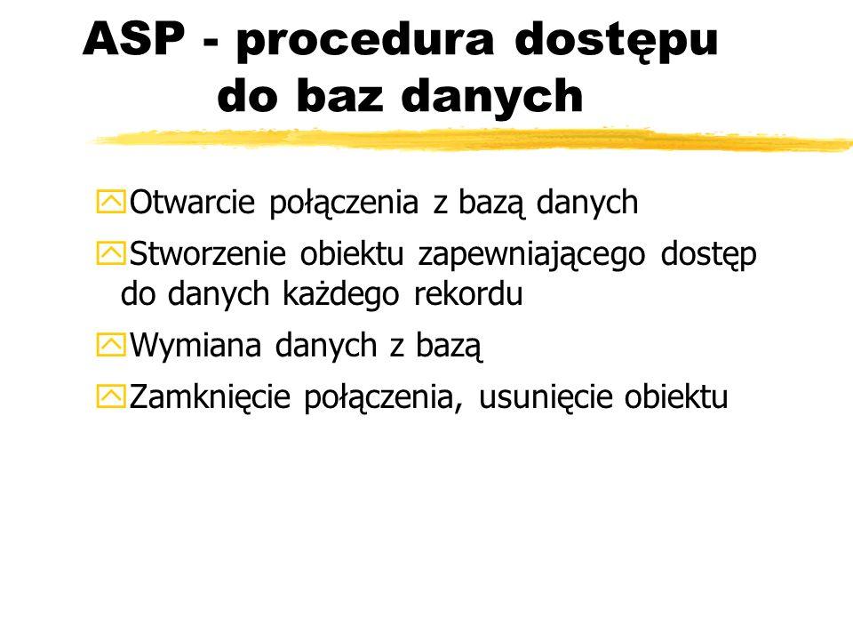 ASP - procedura dostępu do baz danych yOtwarcie połączenia z bazą danych yStworzenie obiektu zapewniającego dostęp do danych każdego rekordu yWymiana