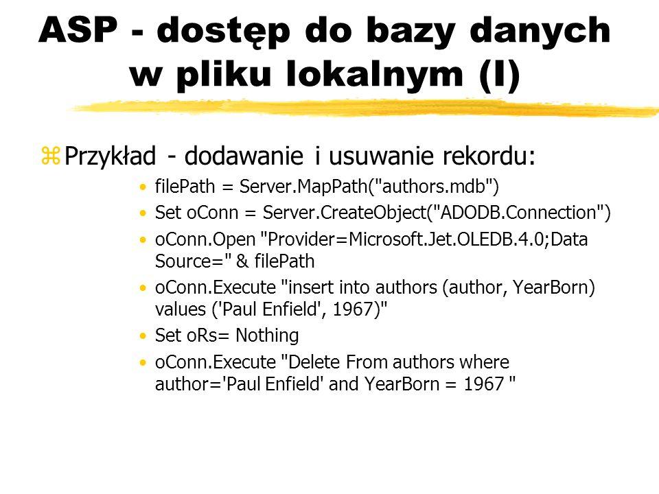 ASP - dostęp do bazy danych w pliku lokalnym (I) zPrzykład - dodawanie i usuwanie rekordu: filePath = Server.MapPath(