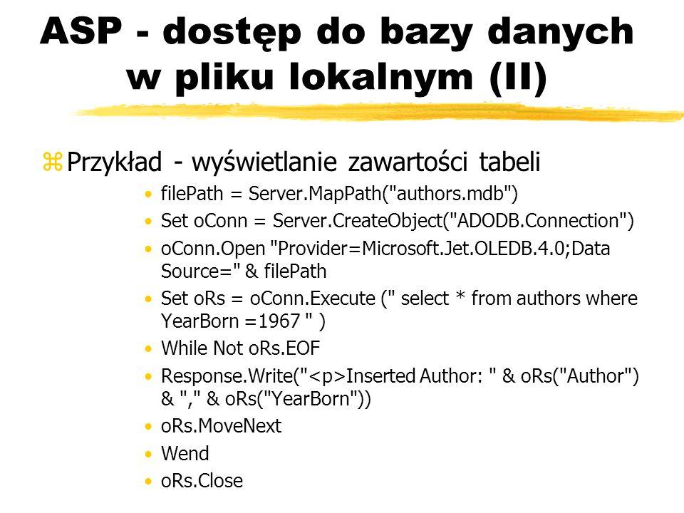 ASP - dostęp do bazy danych w pliku lokalnym (II) zPrzykład - wyświetlanie zawartości tabeli filePath = Server.MapPath(