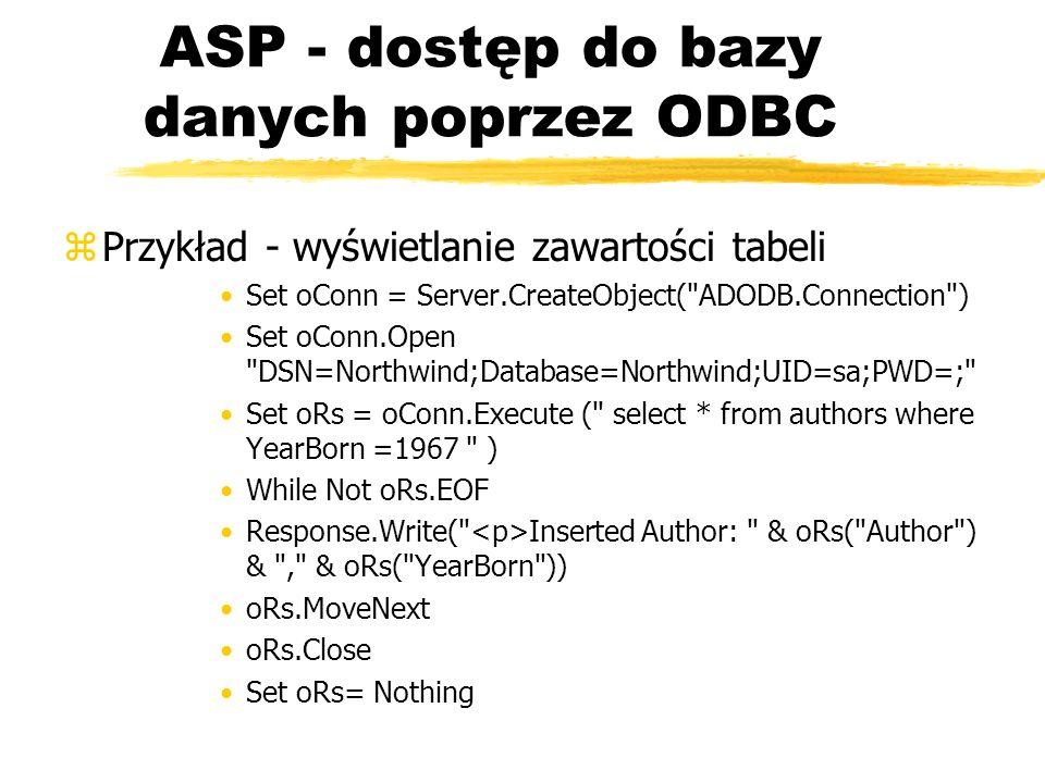 ASP - dostęp do bazy danych poprzez ODBC zPrzykład - wyświetlanie zawartości tabeli Set oConn = Server.CreateObject(