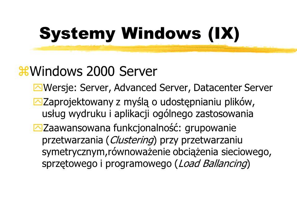 Systemy Windows (IX) zWindows 2000 Server yWersje: Server, Advanced Server, Datacenter Server yZaprojektowany z myślą o udostępnianiu plików, usług wy