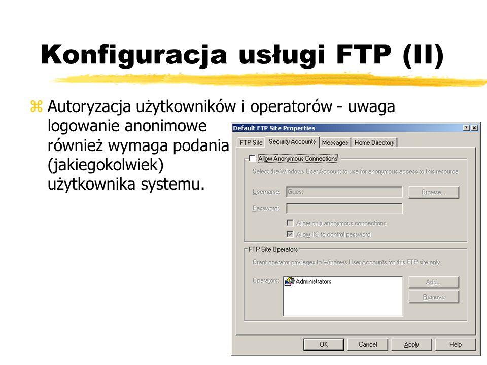 Konfiguracja usługi FTP (II) zAutoryzacja użytkowników i operatorów - uwaga logowanie anonimowe również wymaga podania (jakiegokolwiek) użytkownika sy