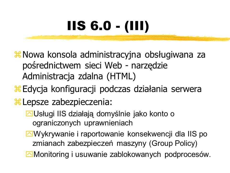 IIS 6.0 - (III) zNowa konsola administracyjna obsługiwana za pośrednictwem sieci Web - narzędzie Administracja zdalna (HTML) zEdycja konfiguracji podc