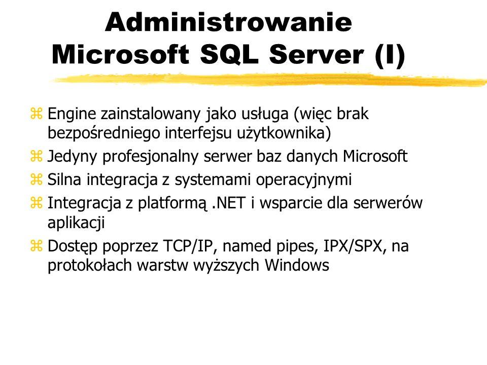Administrowanie Microsoft SQL Server (I) zEngine zainstalowany jako usługa (więc brak bezpośredniego interfejsu użytkownika) zJedyny profesjonalny ser