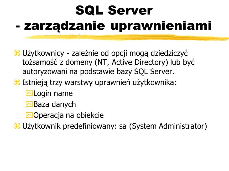SQL Server - zarządzanie uprawnieniami zUżytkownicy - zależnie od opcji mogą dziedziczyć tożsamość z domeny (NT, Active Directory) lub być autoryzowan