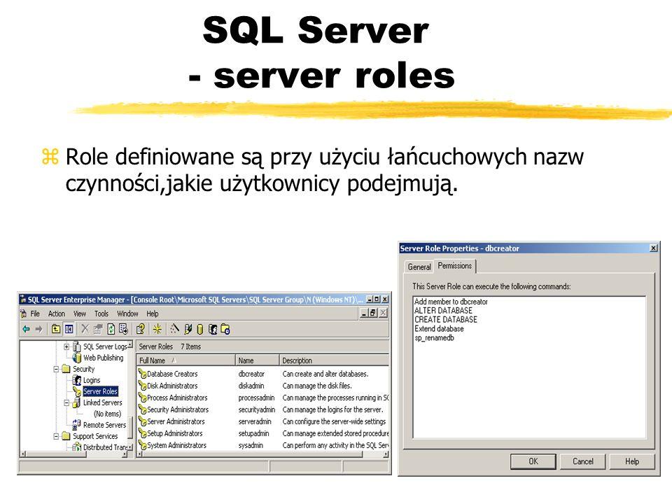SQL Server - server roles zRole definiowane są przy użyciu łańcuchowych nazw czynności,jakie użytkownicy podejmują.