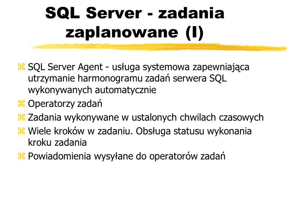 SQL Server - zadania zaplanowane (I) zSQL Server Agent - usługa systemowa zapewniająca utrzymanie harmonogramu zadań serwera SQL wykonywanych automaty