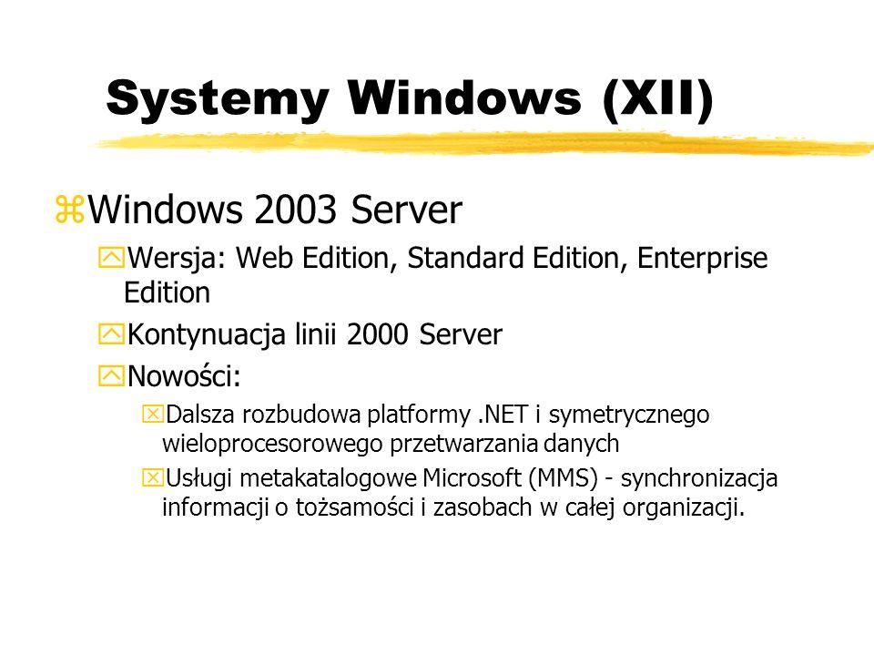 Systemy Windows (XII) zWindows 2003 Server yWersja: Web Edition, Standard Edition, Enterprise Edition yKontynuacja linii 2000 Server yNowości: xDalsza