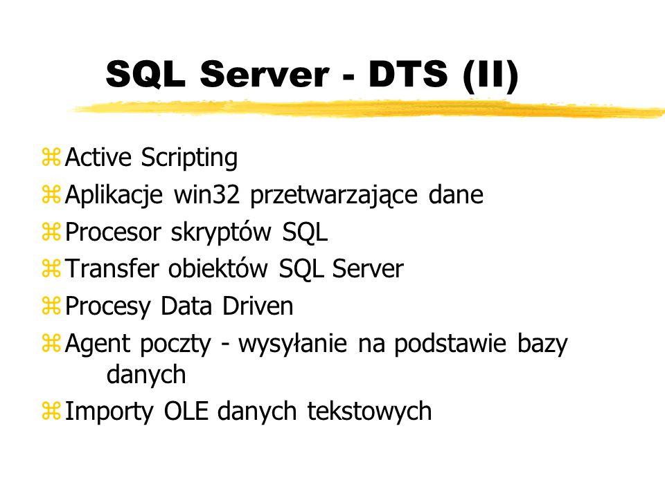 SQL Server - DTS (II) zActive Scripting zAplikacje win32 przetwarzające dane zProcesor skryptów SQL zTransfer obiektów SQL Server zProcesy Data Driven