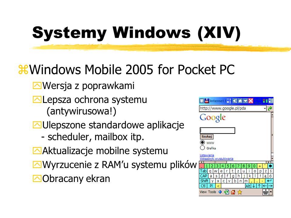 Systemy Windows (XIV) zWindows Mobile 2005 for Pocket PC yWersja z poprawkami yLepsza ochrona systemu (antywirusowa!) yUlepszone standardowe aplikacje
