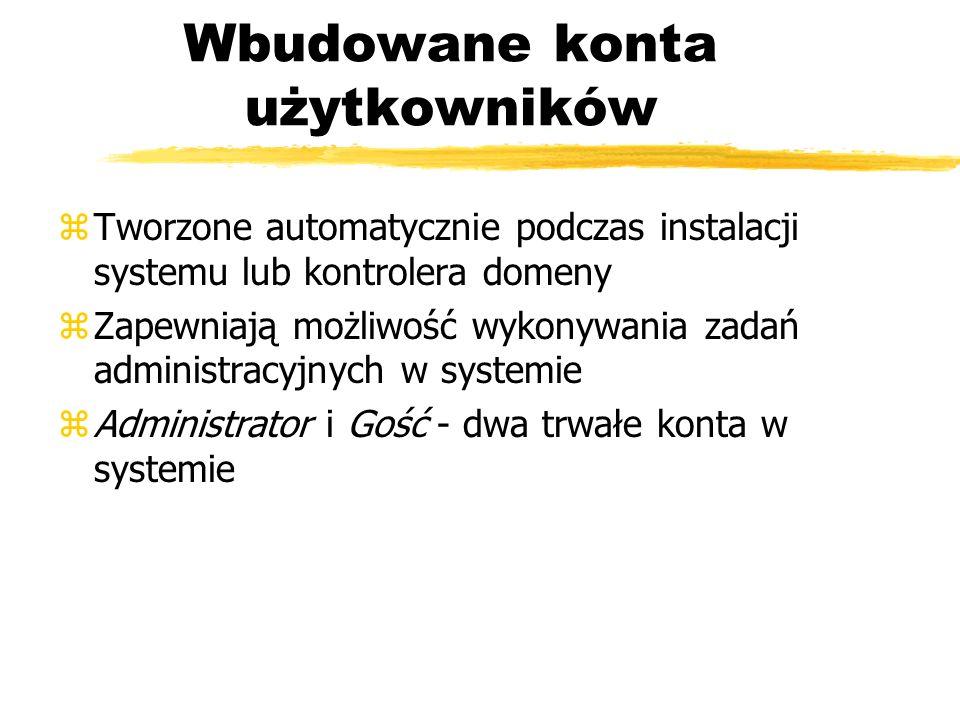 Wbudowane konta użytkowników zTworzone automatycznie podczas instalacji systemu lub kontrolera domeny zZapewniają możliwość wykonywania zadań administ