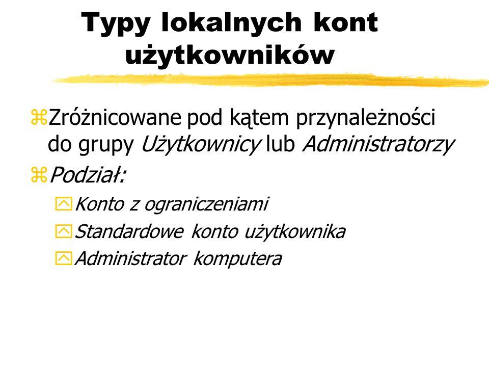 Typy lokalnych kont użytkowników zZróżnicowane pod kątem przynależności do grupy Użytkownicy lub Administratorzy zPodział: yKonto z ograniczeniami ySt