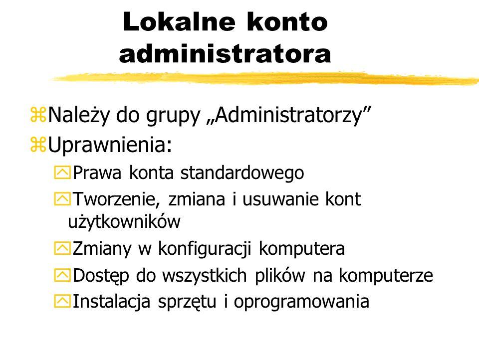 Lokalne konto administratora zNależy do grupy Administratorzy zUprawnienia: yPrawa konta standardowego yTworzenie, zmiana i usuwanie kont użytkowników