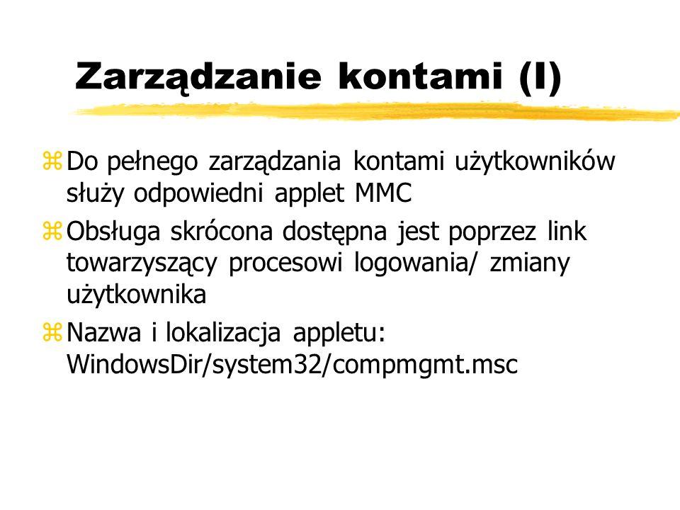 Zarządzanie kontami (I) zDo pełnego zarządzania kontami użytkowników służy odpowiedni applet MMC zObsługa skrócona dostępna jest poprzez link towarzys