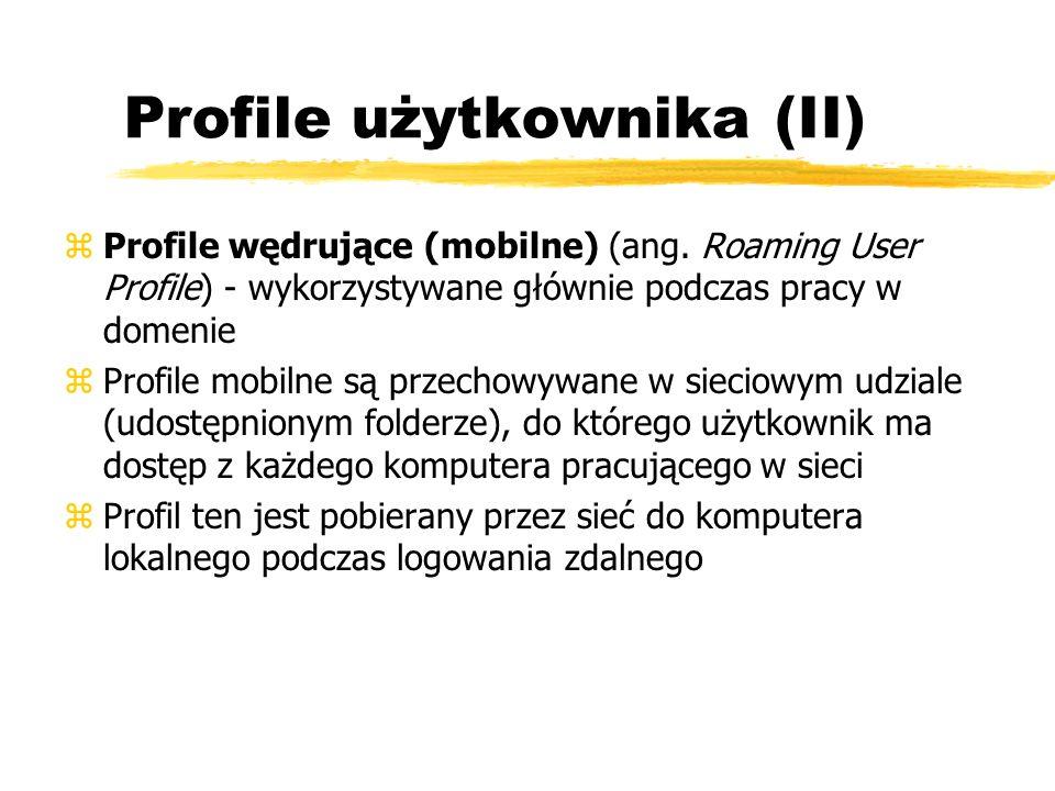 Profile użytkownika (II) zProfile wędrujące (mobilne) (ang. Roaming User Profile) - wykorzystywane głównie podczas pracy w domenie zProfile mobilne są