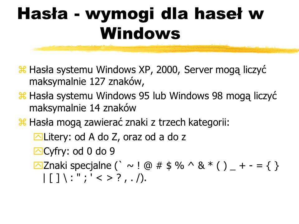 Hasła - wymogi dla haseł w Windows zHasła systemu Windows XP, 2000, Server mogą liczyć maksymalnie 127 znaków, zHasła systemu Windows 95 lub Windows 9