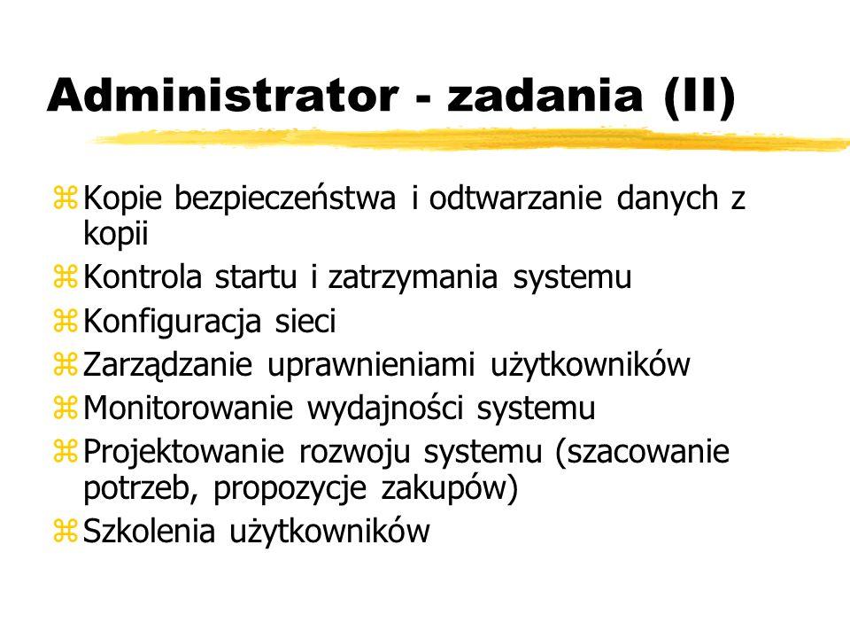 Administrator - zadania (II) zKopie bezpieczeństwa i odtwarzanie danych z kopii zKontrola startu i zatrzymania systemu zKonfiguracja sieci zZarządzani