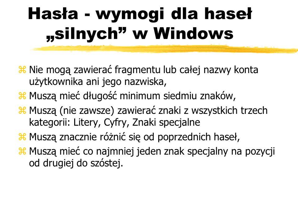 Hasła - wymogi dla haseł silnych w Windows zNie mogą zawierać fragmentu lub całej nazwy konta użytkownika ani jego nazwiska, zMuszą mieć długość minim