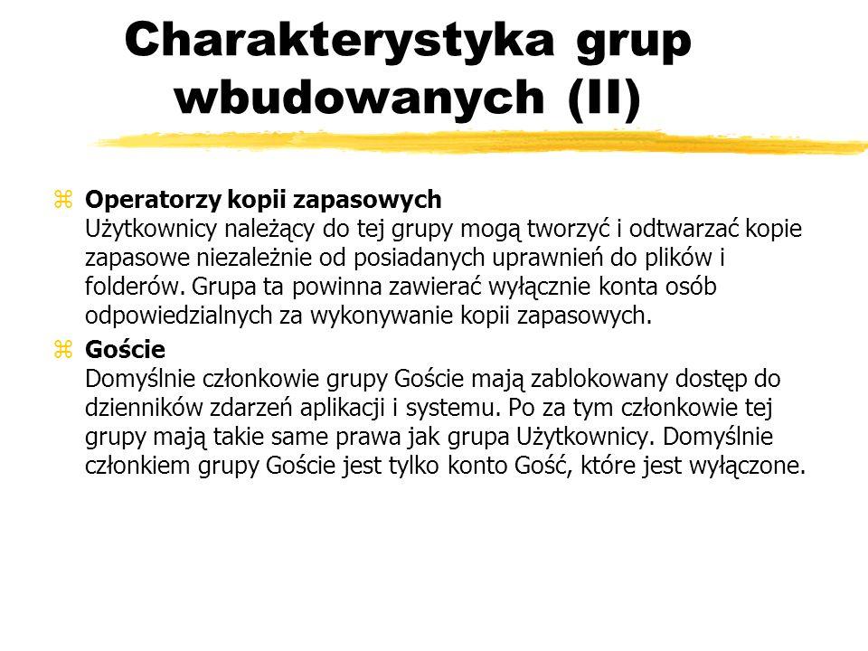Charakterystyka grup wbudowanych (II) zOperatorzy kopii zapasowych Użytkownicy należący do tej grupy mogą tworzyć i odtwarzać kopie zapasowe niezależn