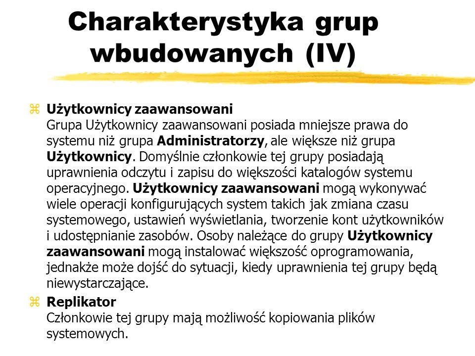 Charakterystyka grup wbudowanych (IV) zUżytkownicy zaawansowani Grupa Użytkownicy zaawansowani posiada mniejsze prawa do systemu niż grupa Administrat