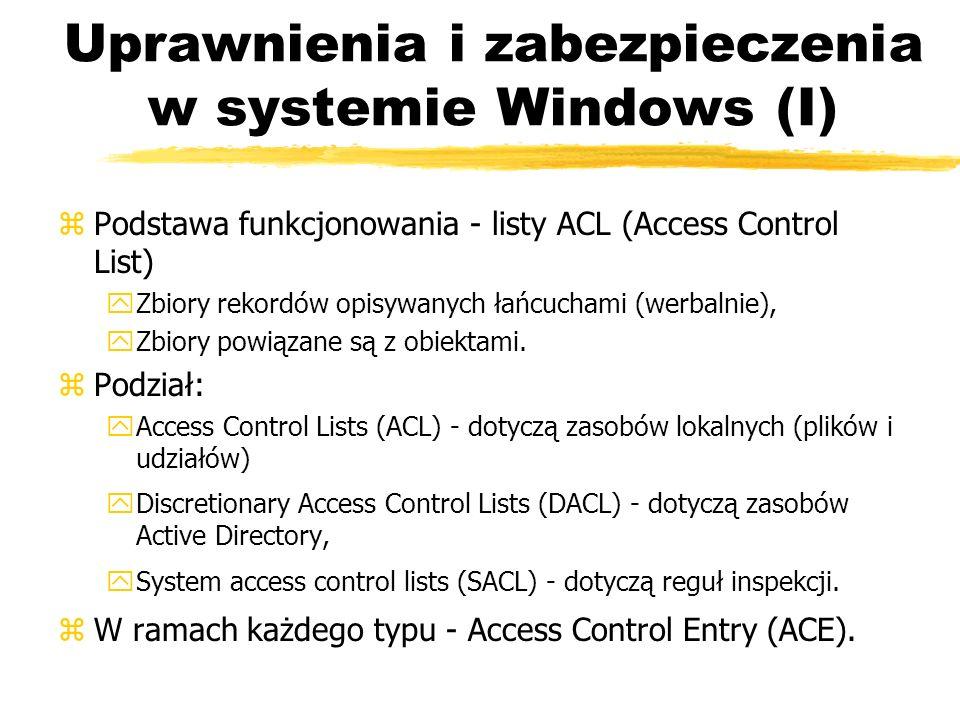 Uprawnienia i zabezpieczenia w systemie Windows (I) zPodstawa funkcjonowania - listy ACL (Access Control List) yZbiory rekordów opisywanych łańcuchami