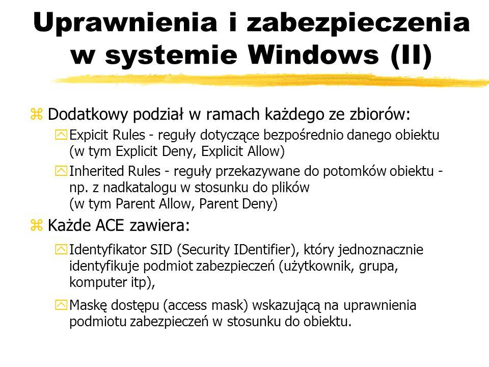 Uprawnienia i zabezpieczenia w systemie Windows (II) zDodatkowy podział w ramach każdego ze zbiorów: yExpicit Rules - reguły dotyczące bezpośrednio da