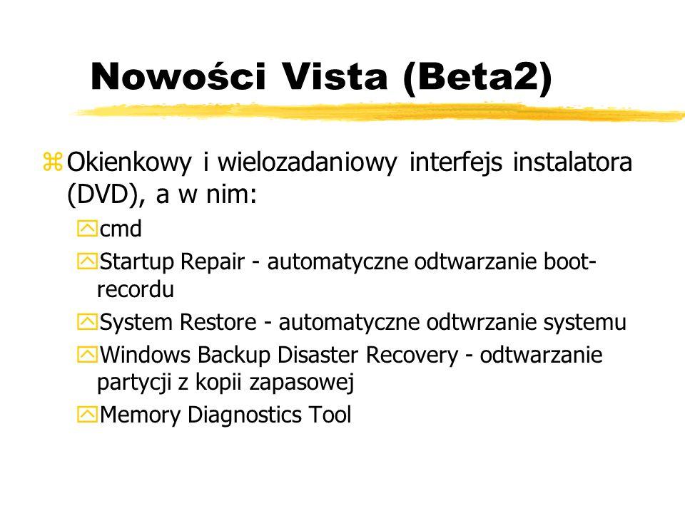 Nowości Vista (Beta2) zOkienkowy i wielozadaniowy interfejs instalatora (DVD), a w nim: ycmd yStartup Repair - automatyczne odtwarzanie boot- recordu