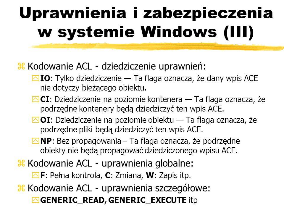 Uprawnienia i zabezpieczenia w systemie Windows (III) zKodowanie ACL - dziedziczenie uprawnień: yIO: Tylko dziedziczenie Ta flaga oznacza, że dany wpi