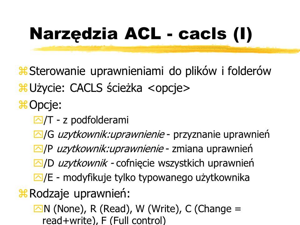 Narzędzia ACL - cacls (I) zSterowanie uprawnieniami do plików i folderów zUżycie: CACLS ścieżka zOpcje: y/T - z podfolderami y/G uzytkownik:uprawnieni
