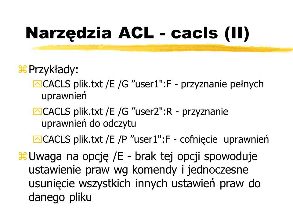 Narzędzia ACL - cacls (II) zPrzykłady: yCACLS plik.txt /E /G user1