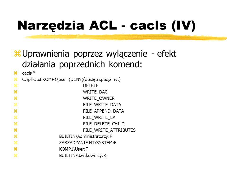 Narzędzia ACL - cacls (IV) zUprawnienia poprzez wyłączenie - efekt działania poprzednich komend: zcacls * zC:\plik.txt KOMP1\user:(DENY)(dostęp specja