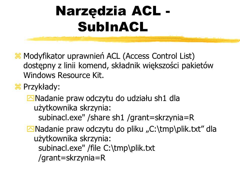 Narzędzia ACL - SubInACL zModyfikator uprawnień ACL (Access Control List) dostępny z linii komend, składnik większości pakietów Windows Resource Kit.