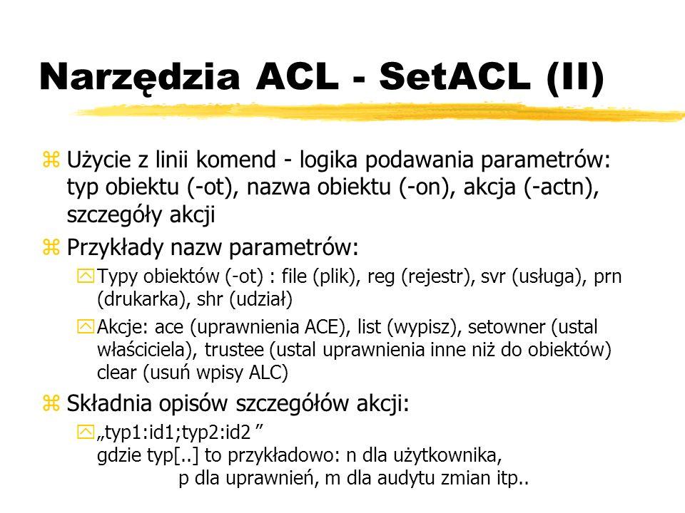 Narzędzia ACL - SetACL (II) zUżycie z linii komend - logika podawania parametrów: typ obiektu (-ot), nazwa obiektu (-on), akcja (-actn), szczegóły akc