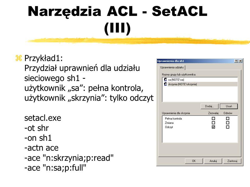 Narzędzia ACL - SetACL (III) zPrzykład1: Przydział uprawnień dla udziału sieciowego sh1 - użytkownik sa: pełna kontrola, użytkownik skrzynia: tylko od