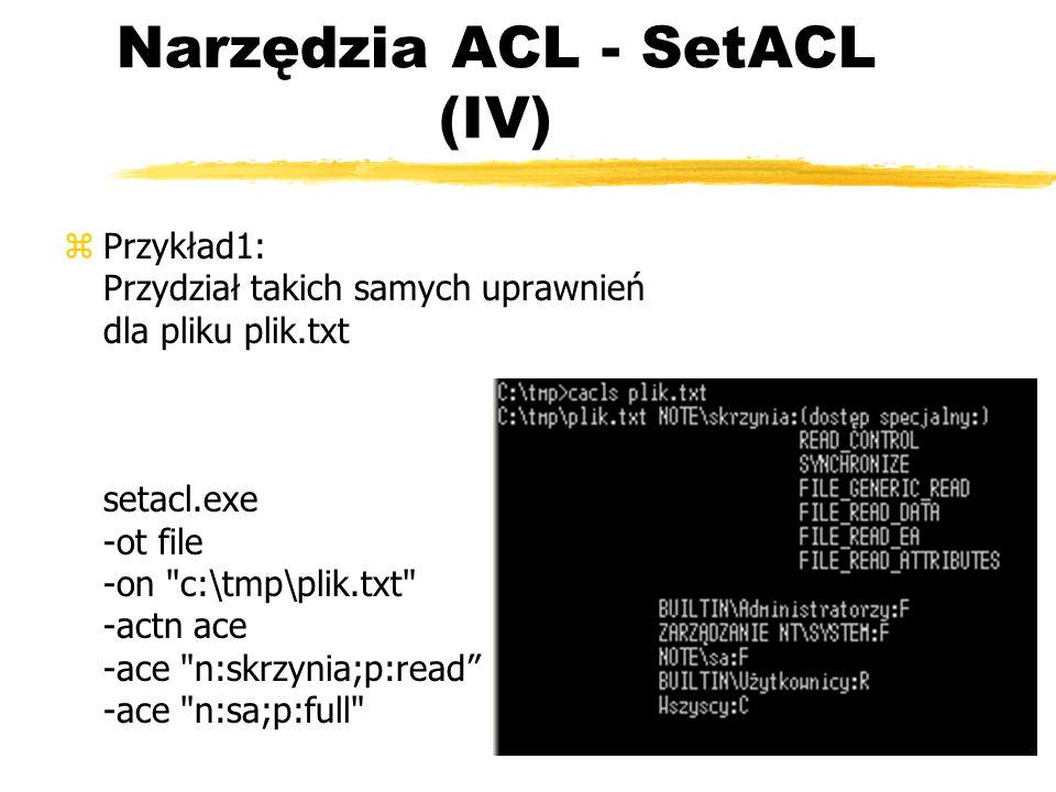 Narzędzia ACL - SetACL (IV) zPrzykład1: Przydział takich samych uprawnień dla pliku plik.txt setacl.exe -ot file -on