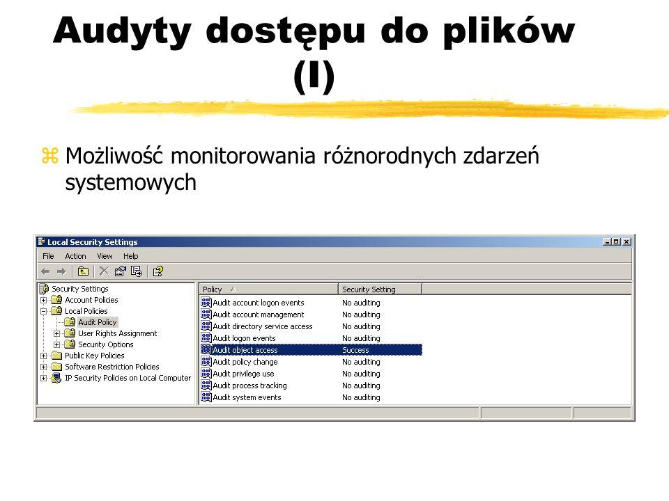 Audyty dostępu do plików (I) zMożliwość monitorowania różnorodnych zdarzeń systemowych
