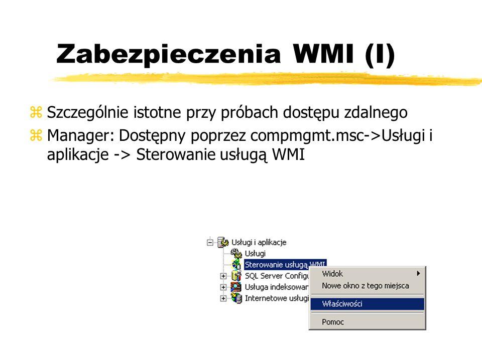 Zabezpieczenia WMI (I) zSzczególnie istotne przy próbach dostępu zdalnego zManager: Dostępny poprzez compmgmt.msc->Usługi i aplikacje -> Sterowanie us