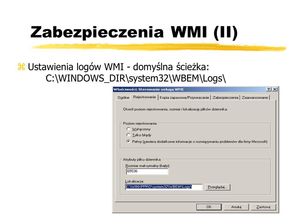 Zabezpieczenia WMI (II) zUstawienia logów WMI - domyślna ścieżka: C:\WINDOWS_DIR\system32\WBEM\Logs\