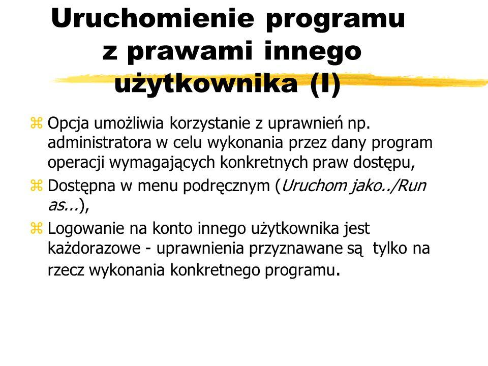 Uruchomienie programu z prawami innego użytkownika (I) zOpcja umożliwia korzystanie z uprawnień np. administratora w celu wykonania przez dany program