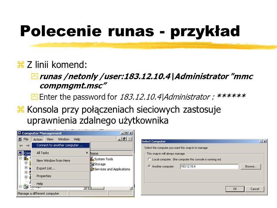 Polecenie runas - przykład zZ linii komend: yrunas /netonly /user:183.12.10.4\Administrator