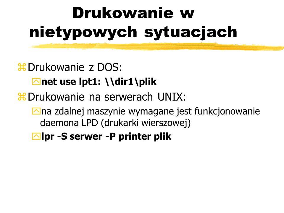 Drukowanie w nietypowych sytuacjach zDrukowanie z DOS: ynet use lpt1: \\dir1\plik zDrukowanie na serwerach UNIX: yna zdalnej maszynie wymagane jest fu
