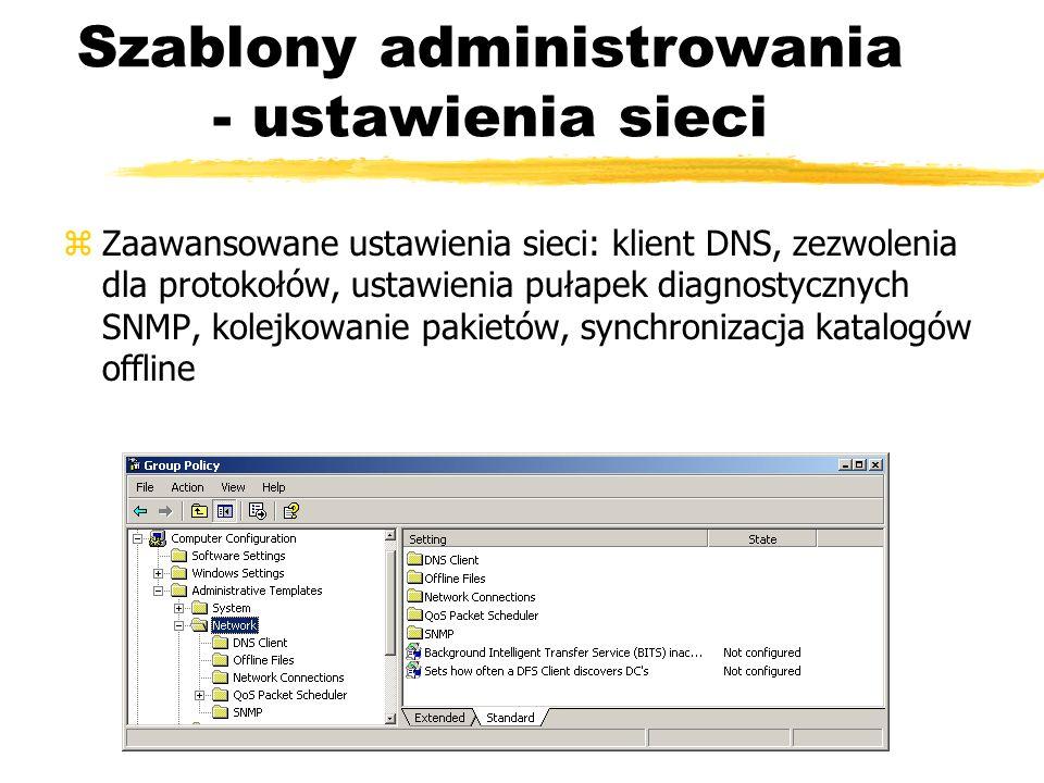 Szablony administrowania - ustawienia sieci zZaawansowane ustawienia sieci: klient DNS, zezwolenia dla protokołów, ustawienia pułapek diagnostycznych