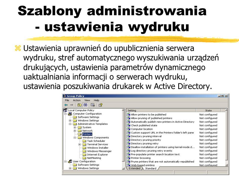 Szablony administrowania - ustawienia wydruku zUstawienia uprawnień do upublicznienia serwera wydruku, stref automatycznego wyszukiwania urządzeń druk